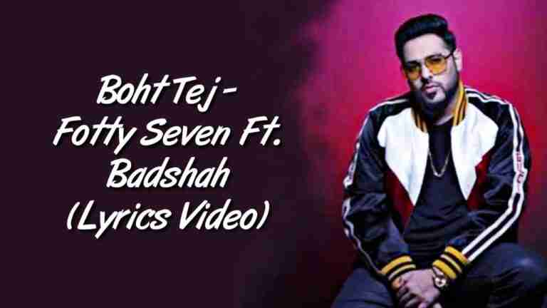 Boht Tej Lyrics–Fotty Seven ft Badshah