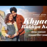 Khyaal Rakhya Kar Hindi Lyrics – Neha Kakkar