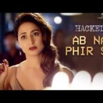 अब ना फिर से Ab Na Phir Se Lyrics in Hindi – Hacked | Yasser Desai